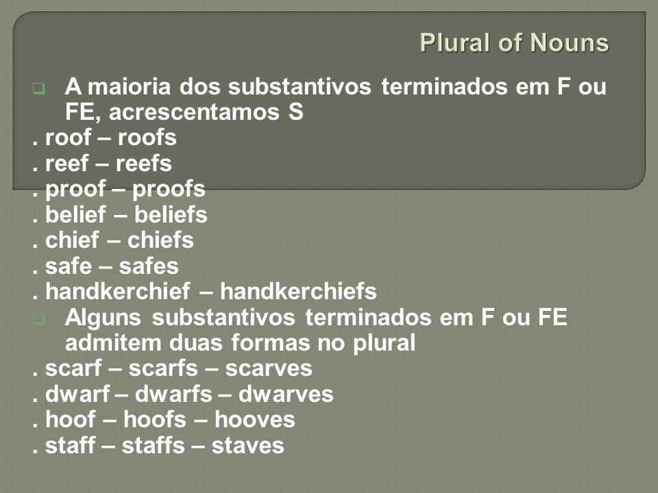 Plural of Nouns A maioria dos substantivos terminados em F ou FE, acrescentamos S. . roof – roofs.