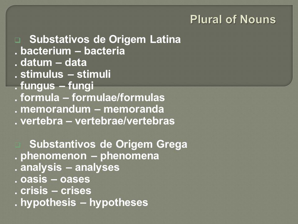 Plural of Nouns Substativos de Origem Latina . bacterium – bacteria