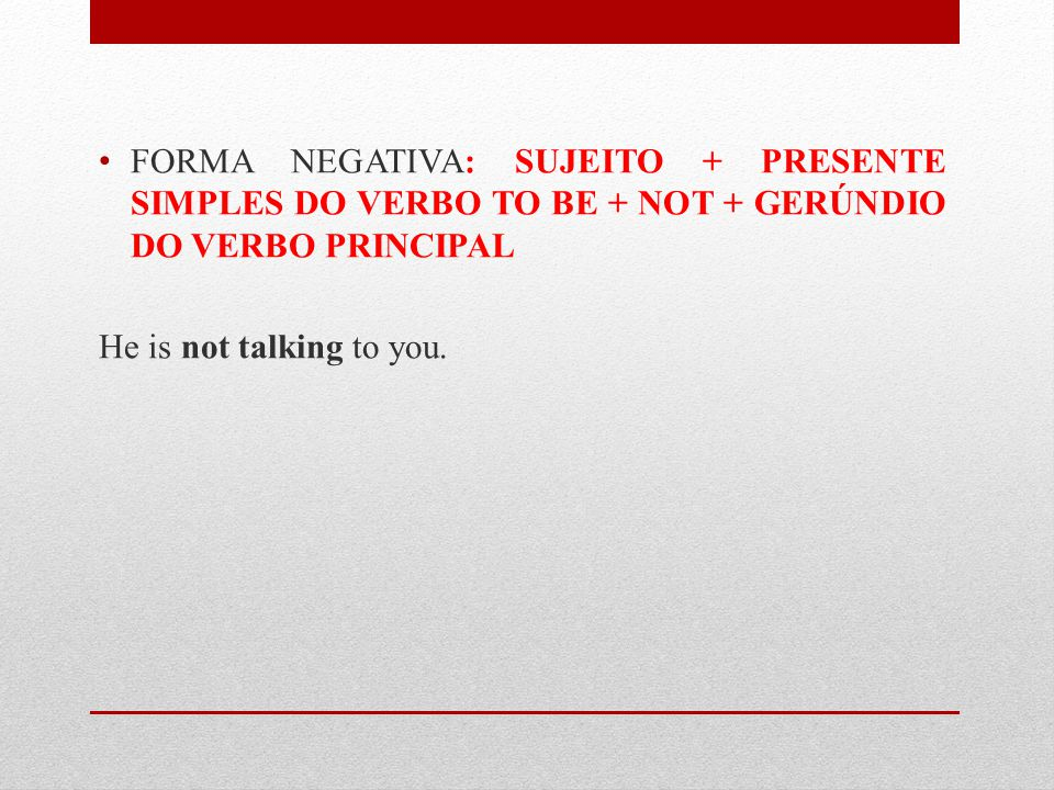 FORMA NEGATIVA: SUJEITO + PRESENTE SIMPLES DO VERBO TO BE + NOT + GERÚNDIO DO VERBO PRINCIPAL
