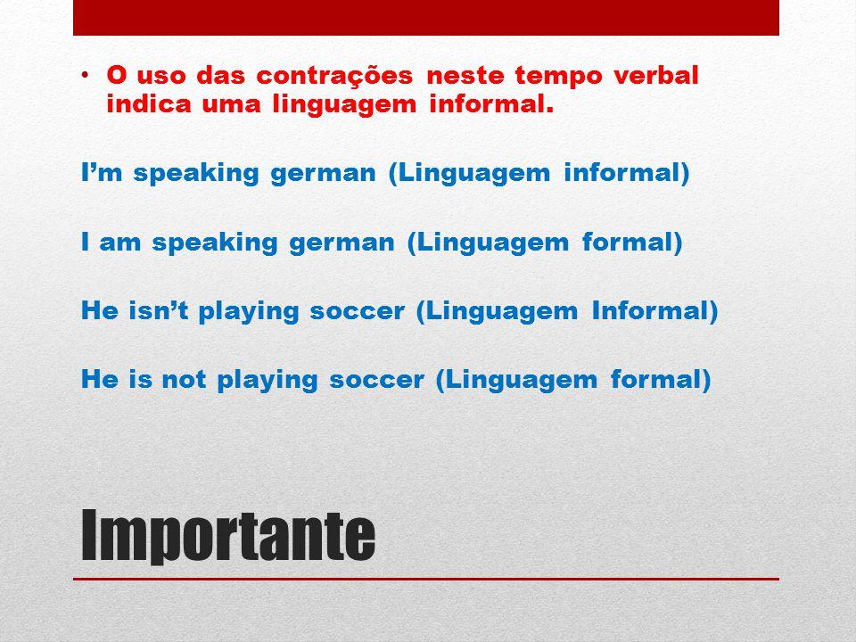 O uso das contrações neste tempo verbal indica uma linguagem informal.