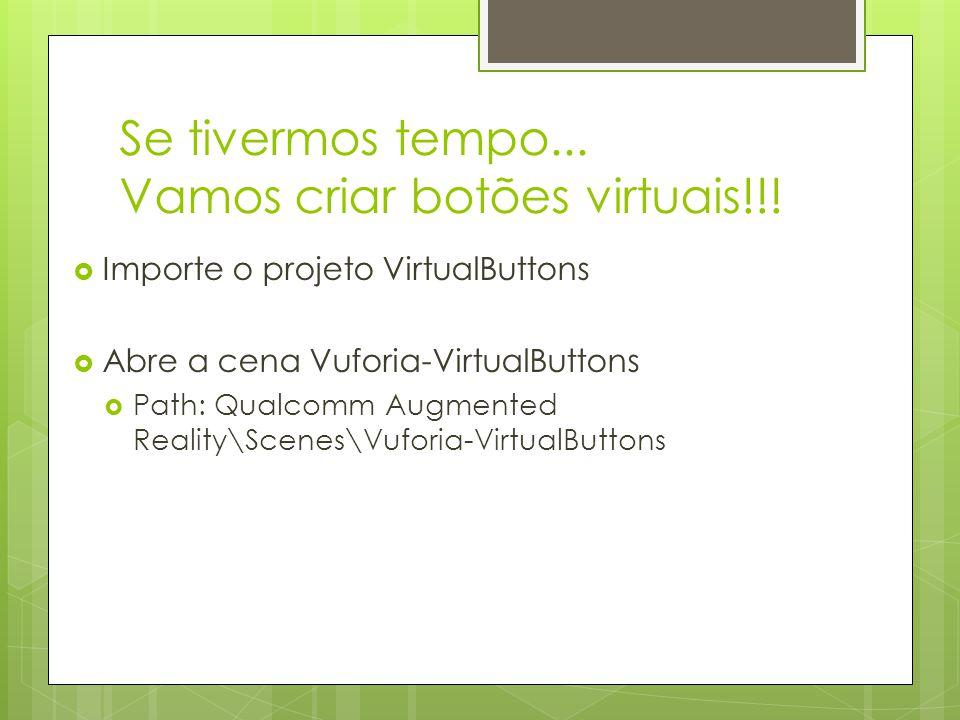 Se tivermos tempo... Vamos criar botões virtuais!!!