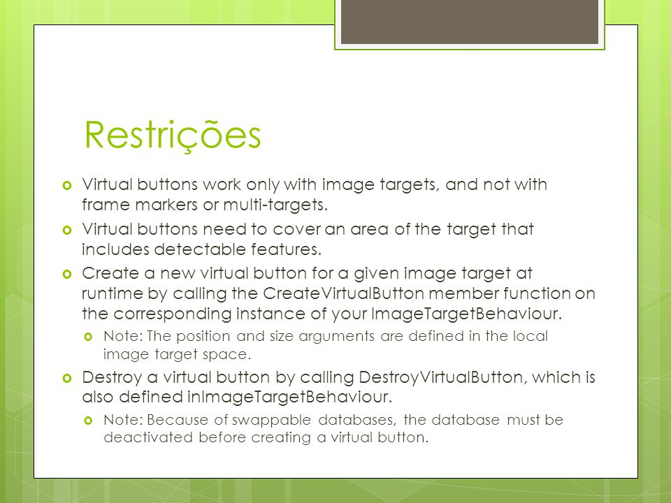 Restrições Virtual buttons work only with image targets, and not with frame markers or multi-targets.