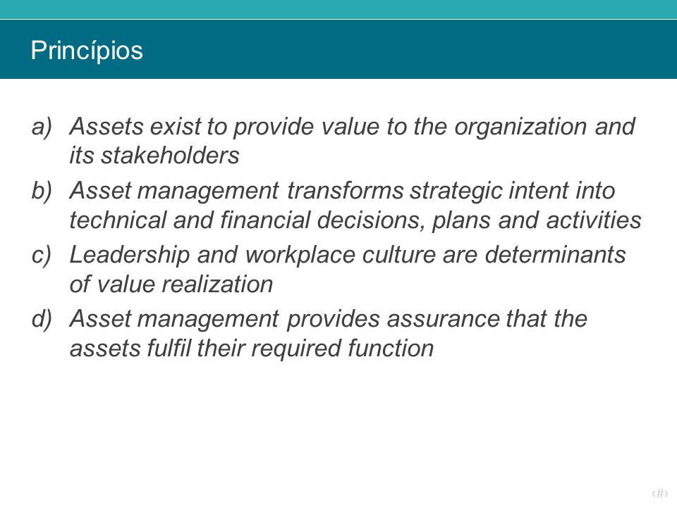 Princípios Assets exist to provide value to the organization and its stakeholders.