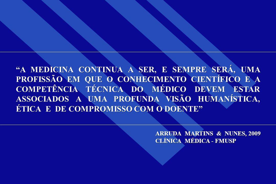 A MEDICINA CONTINUA A SER, E SEMPRE SERÁ, UMA PROFISSÃO EM QUE O CONHECIMENTO CIENTÍFICO E A COMPETÊNCIA TÉCNICA DO MÉDICO DEVEM ESTAR ASSOCIADOS A UMA PROFUNDA VISÃO HUMANÍSTICA, ÉTICA E DE COMPROMISSO COM O DOENTE