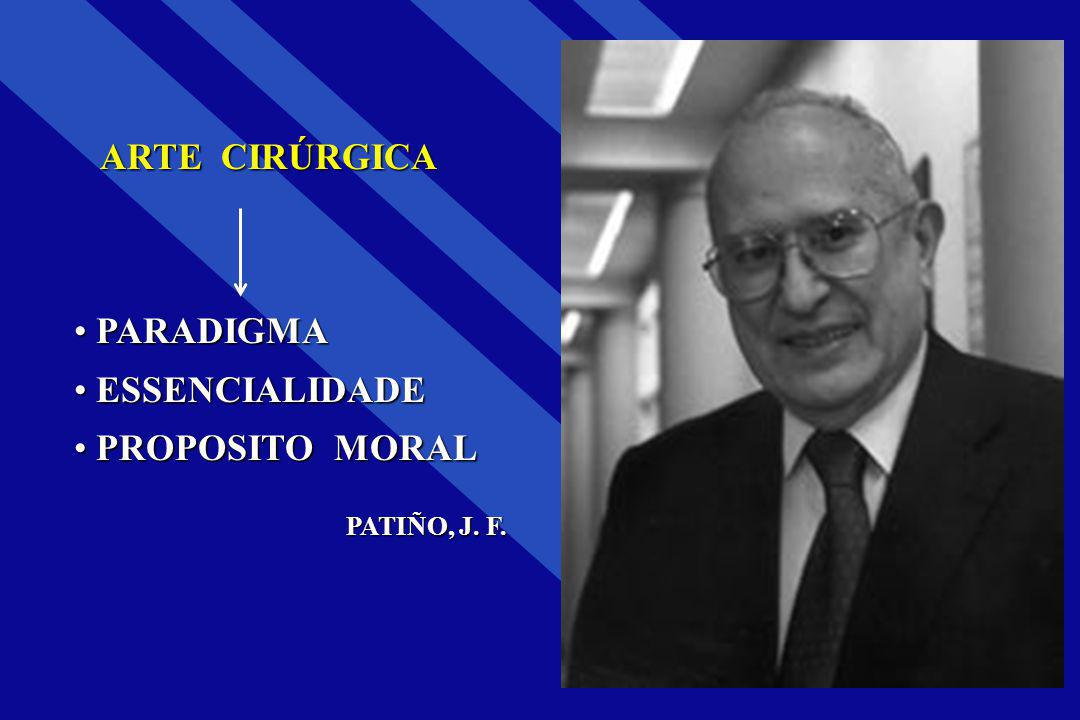 ARTE CIRÚRGICA PARADIGMA ESSENCIALIDADE PROPOSITO MORAL PATIÑO, J. F.
