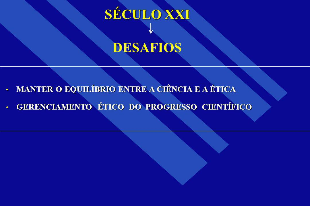 SÉCULO XXI DESAFIOS MANTER O EQUILÍBRIO ENTRE A CIÊNCIA E A ÉTICA