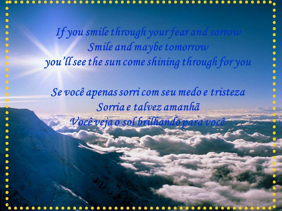 Se você apenas sorri com seu medo e tristeza Sorria e talvez amanhã
