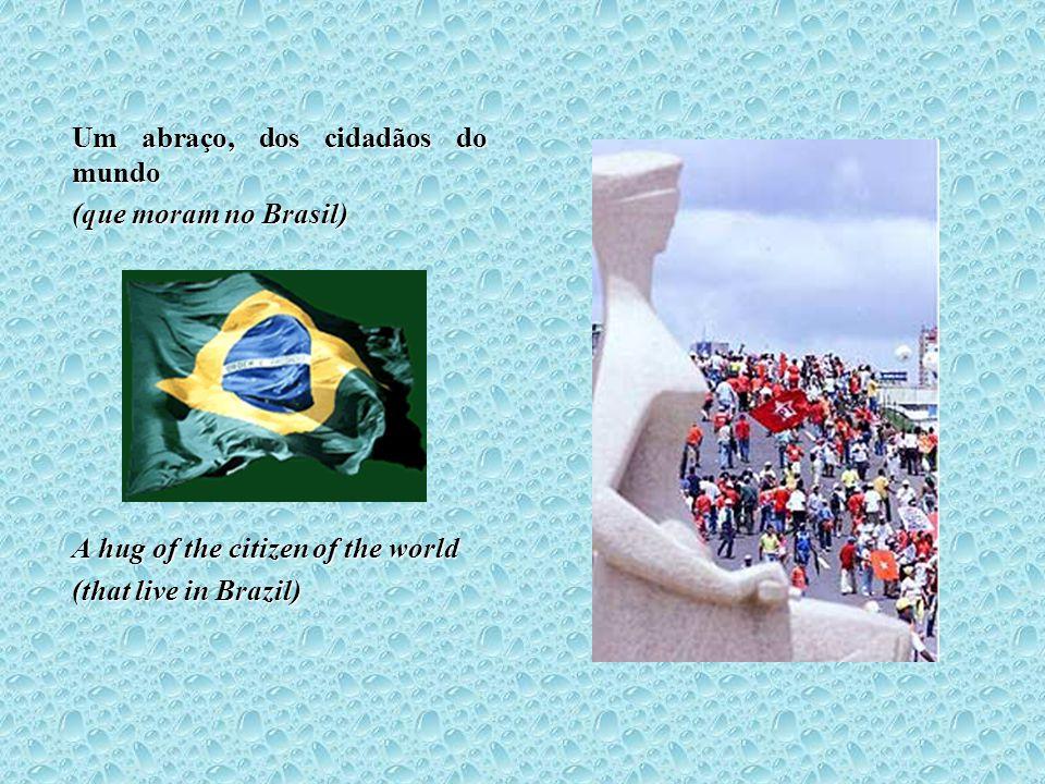 Um abraço, dos cidadãos do mundo