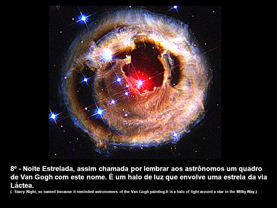 8º - Noite Estrelada, assim chamada por lembrar aos astrônomos um quadro de Van Gogh com este nome. É um halo de luz que envolve uma estrela da via Láctea.