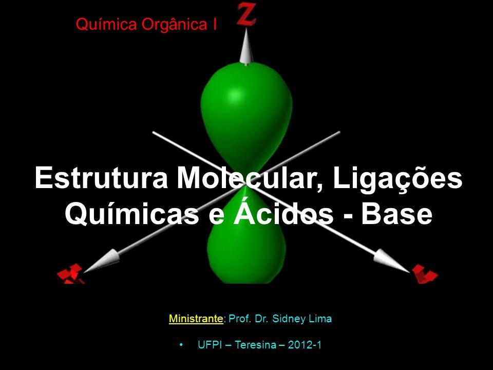 Estrutura Molecular, Ligações Químicas e Ácidos - Base