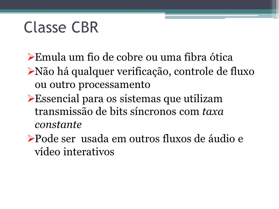 Classe CBR Emula um fio de cobre ou uma fibra ótica