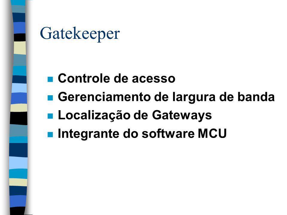 Gatekeeper Controle de acesso Gerenciamento de largura de banda