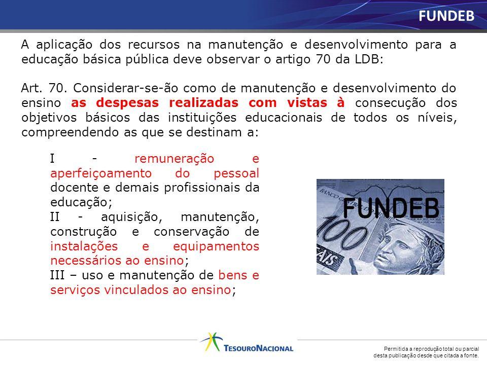 FUNDEB A aplicação dos recursos na manutenção e desenvolvimento para a educação básica pública deve observar o artigo 70 da LDB: