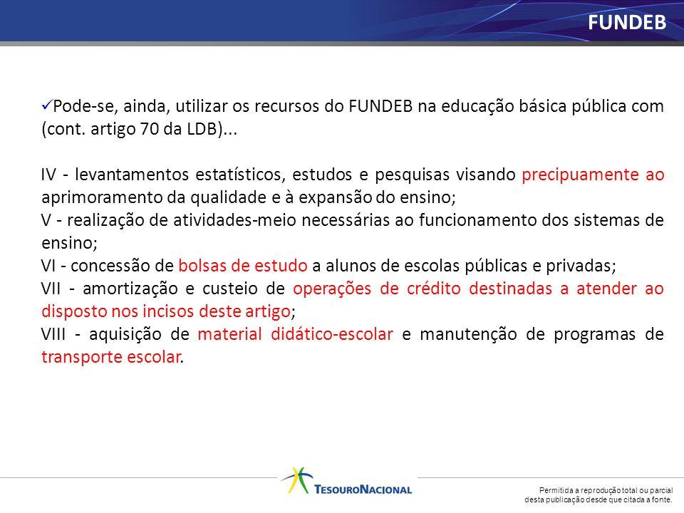 FUNDEB Pode-se, ainda, utilizar os recursos do FUNDEB na educação básica pública com (cont. artigo 70 da LDB)...