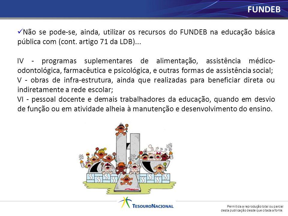 FUNDEB Não se pode-se, ainda, utilizar os recursos do FUNDEB na educação básica pública com (cont. artigo 71 da LDB)...