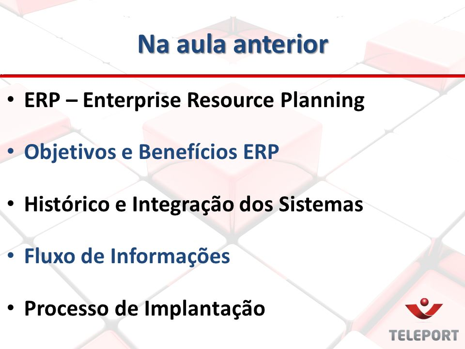 Na aula anterior ERP – Enterprise Resource Planning