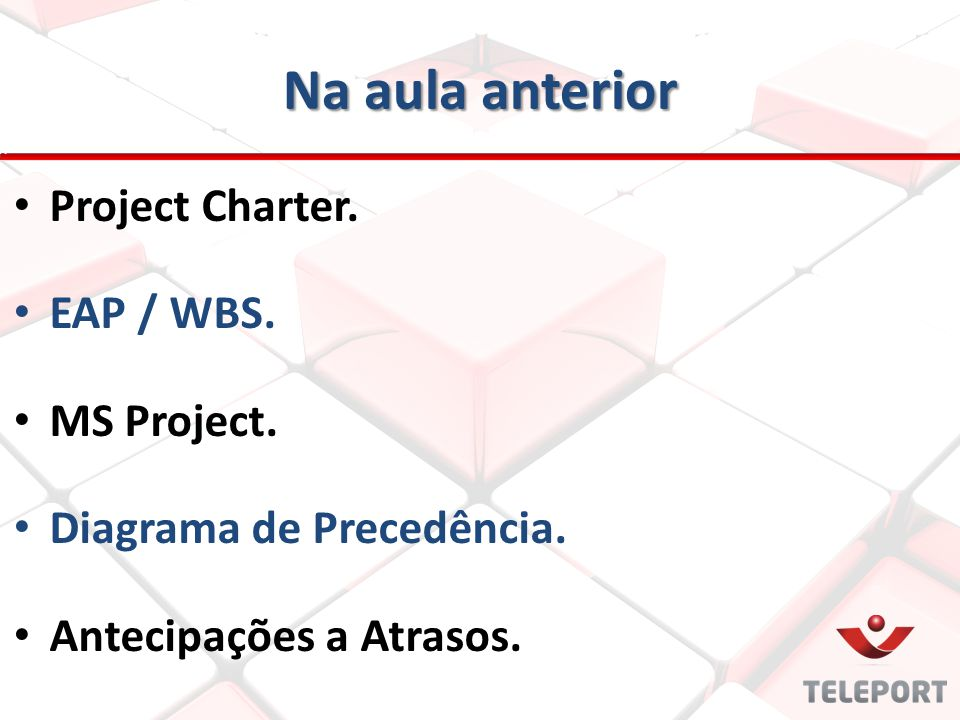 Na aula anterior Project Charter. EAP / WBS. MS Project.