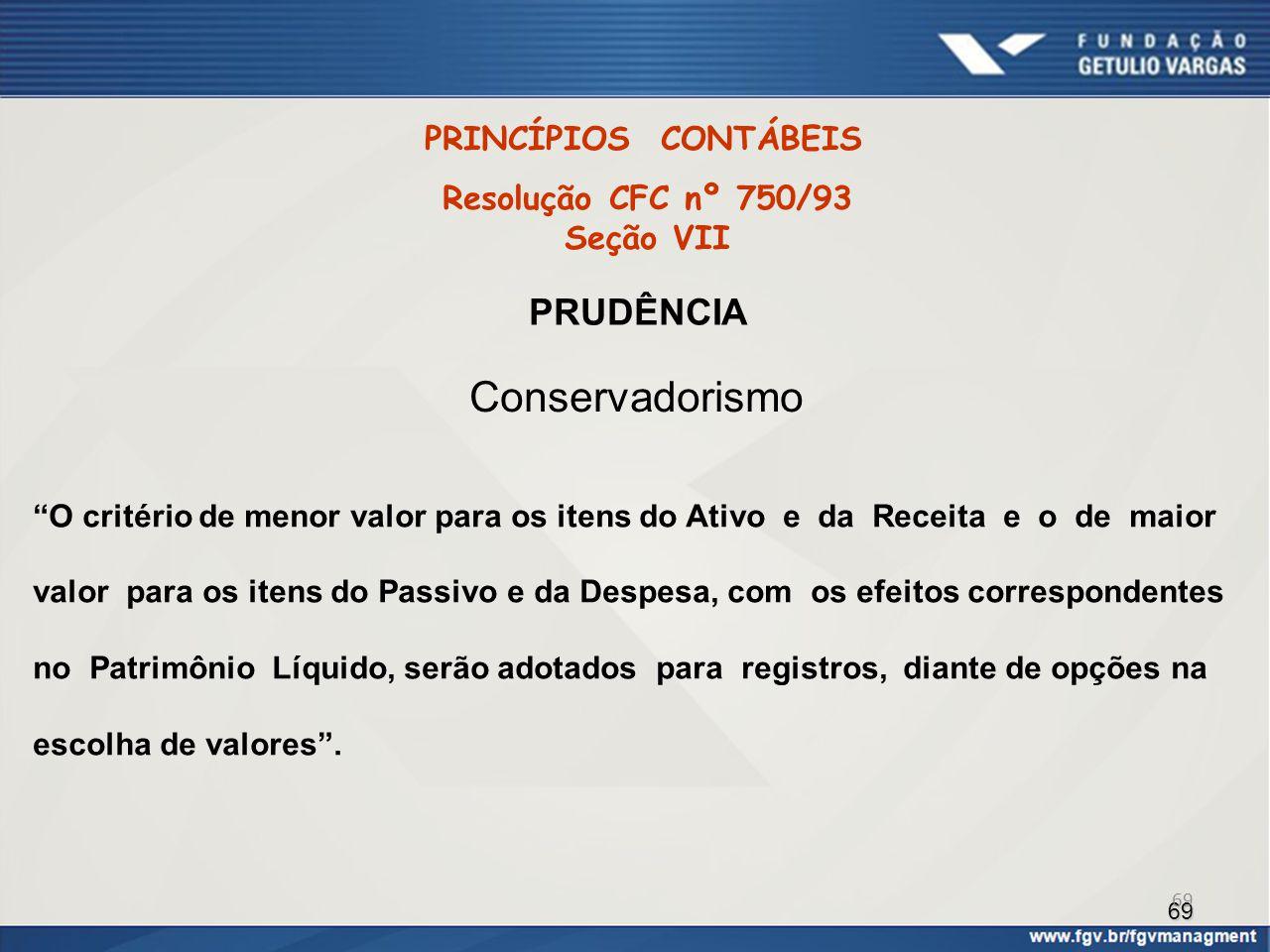 Conservadorismo PRUDÊNCIA PRINCÍPIOS CONTÁBEIS Resolução CFC nº 750/93