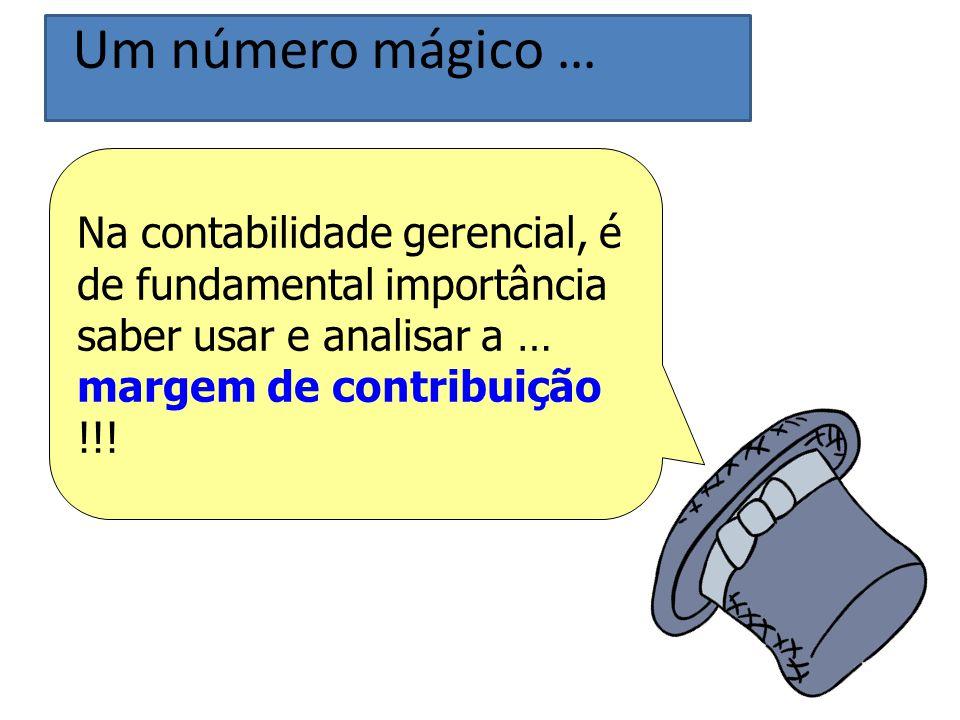Um número mágico … Na contabilidade gerencial, é de fundamental importância saber usar e analisar a … margem de contribuição !!!