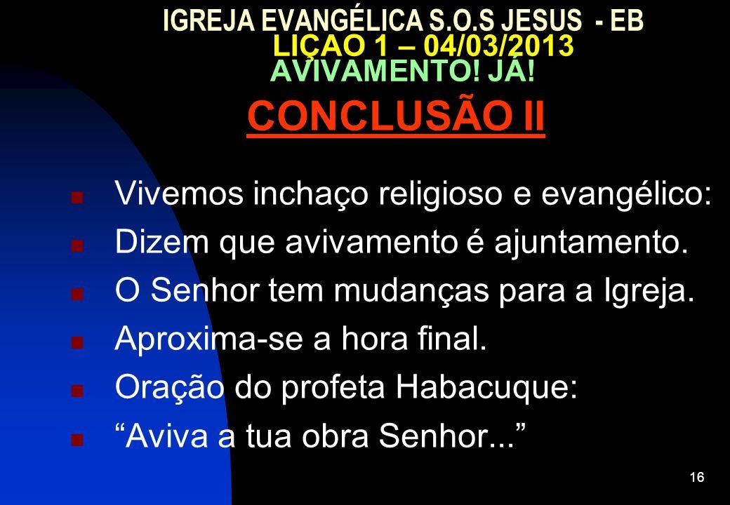 CONCLUSÃO II Vivemos inchaço religioso e evangélico: