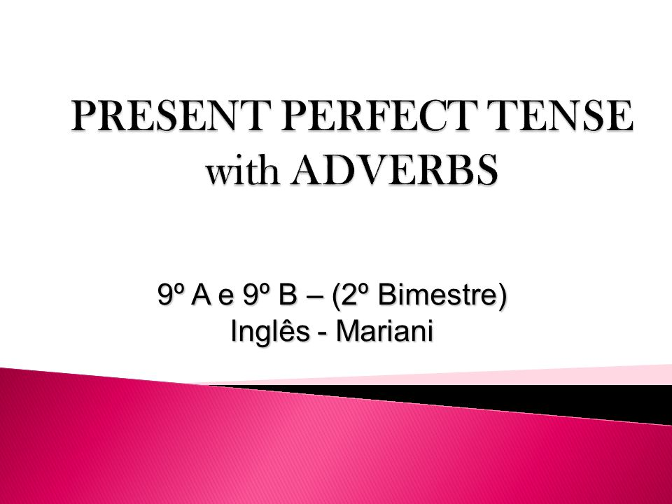 PRESENT PERFECT TENSE with ADVERBS