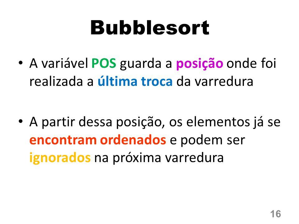 Bubblesort A variável POS guarda a posição onde foi realizada a última troca da varredura.