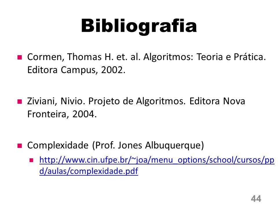 Bibliografia Cormen, Thomas H. et. al. Algoritmos: Teoria e Prática. Editora Campus, 2002.