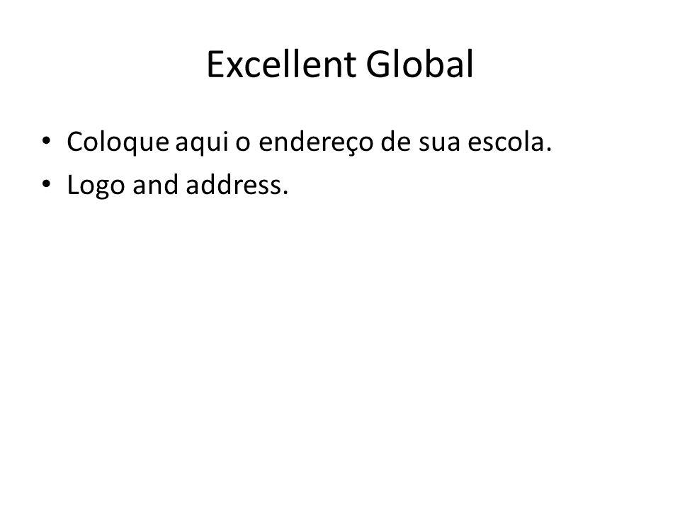 Excellent Global Coloque aqui o endereço de sua escola.