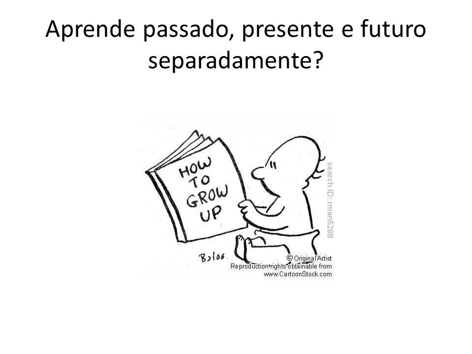 Aprende passado, presente e futuro separadamente