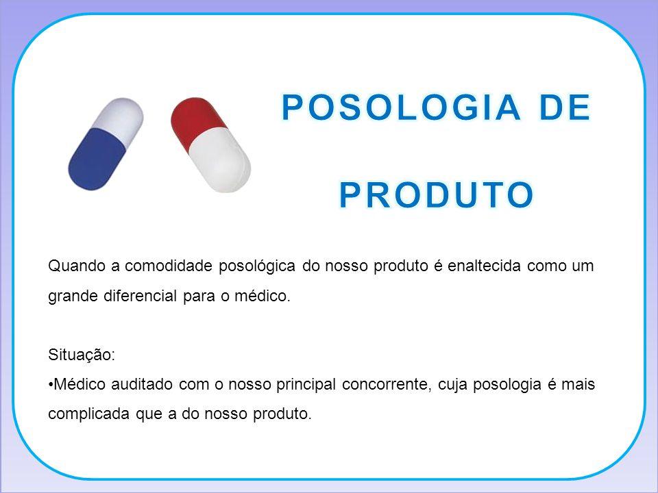 POSOLOGIA DE PRODUTO. Quando a comodidade posológica do nosso produto é enaltecida como um grande diferencial para o médico.
