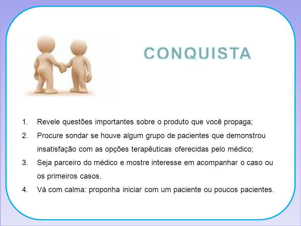 CONQUISTA Revele questões importantes sobre o produto que você propaga;