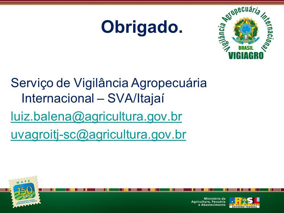 Obrigado. Serviço de Vigilância Agropecuária Internacional – SVA/Itajaí. luiz.balena@agricultura.gov.br.