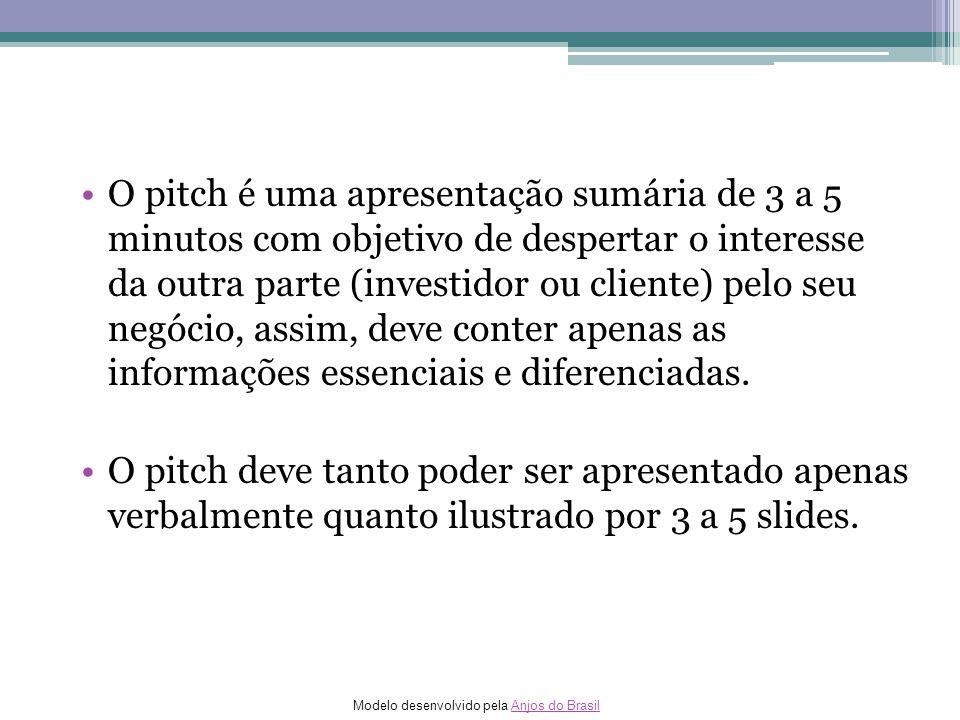 O pitch é uma apresentação sumária de 3 a 5 minutos com objetivo de despertar o interesse da outra parte (investidor ou cliente) pelo seu negócio, assim, deve conter apenas as informações essenciais e diferenciadas.