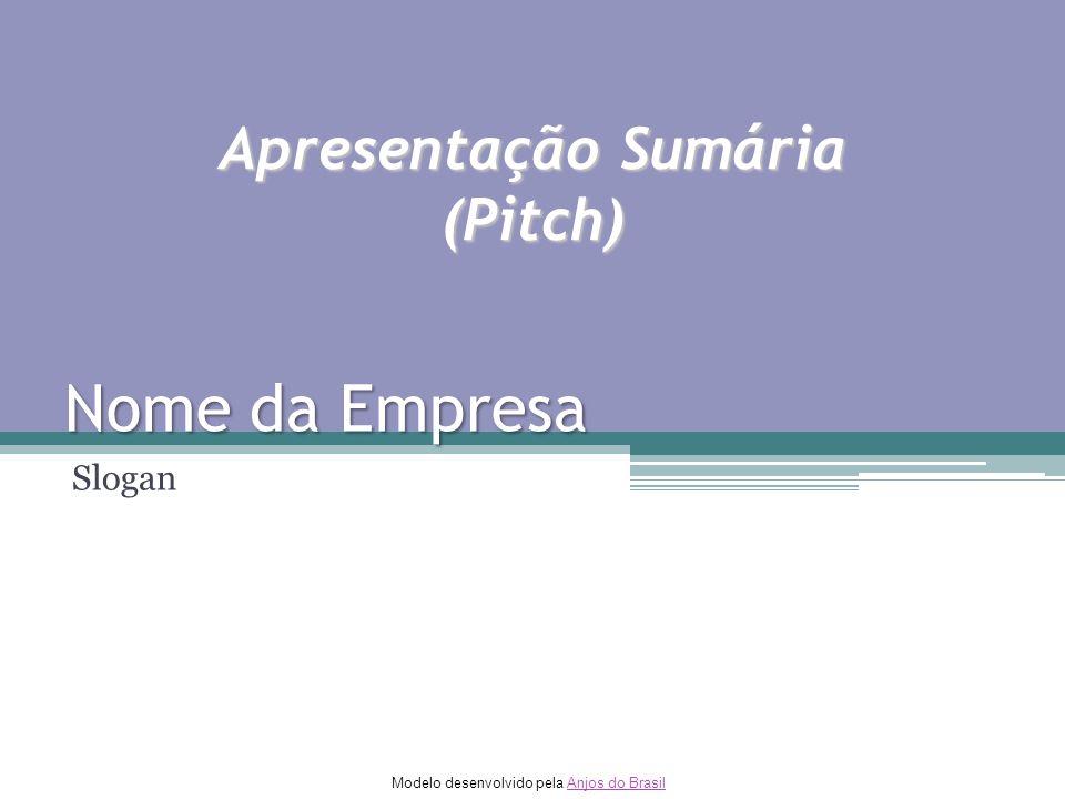 Apresentação Sumária (Pitch) Nome da Empresa Slogan