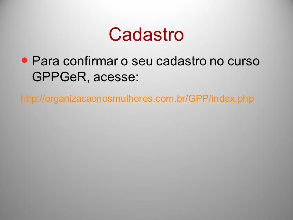 Cadastro Para confirmar o seu cadastro no curso GPPGeR, acesse: