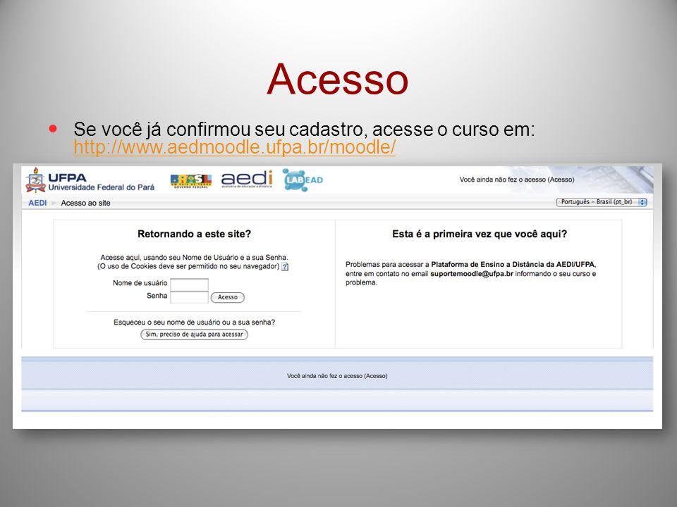 Acesso Se você já confirmou seu cadastro, acesse o curso em: http://www.aedmoodle.ufpa.br/moodle/