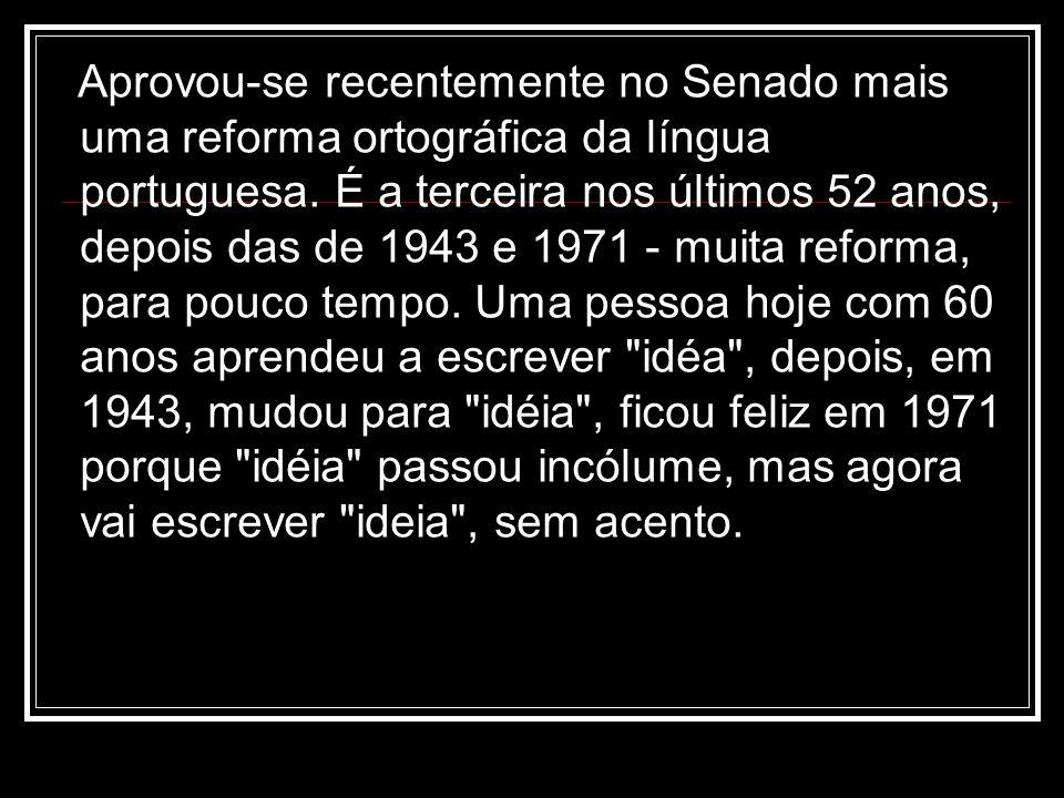 Aprovou-se recentemente no Senado mais uma reforma ortográfica da língua portuguesa.