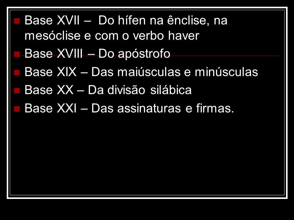 Base XVII – Do hífen na ênclise, na mesóclise e com o verbo haver