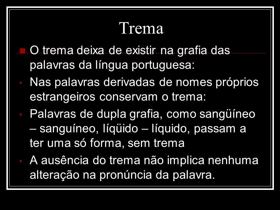 Trema O trema deixa de existir na grafia das palavras da língua portuguesa: Nas palavras derivadas de nomes próprios estrangeiros conservam o trema: