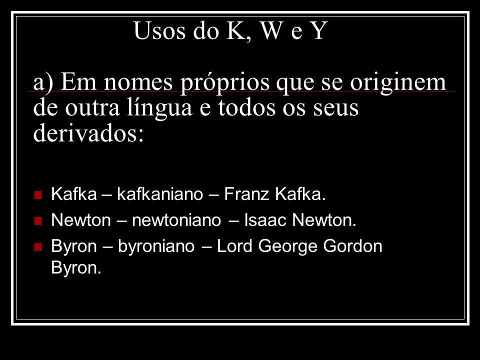 Usos do K, W e Y a) Em nomes próprios que se originem de outra língua e todos os seus derivados: