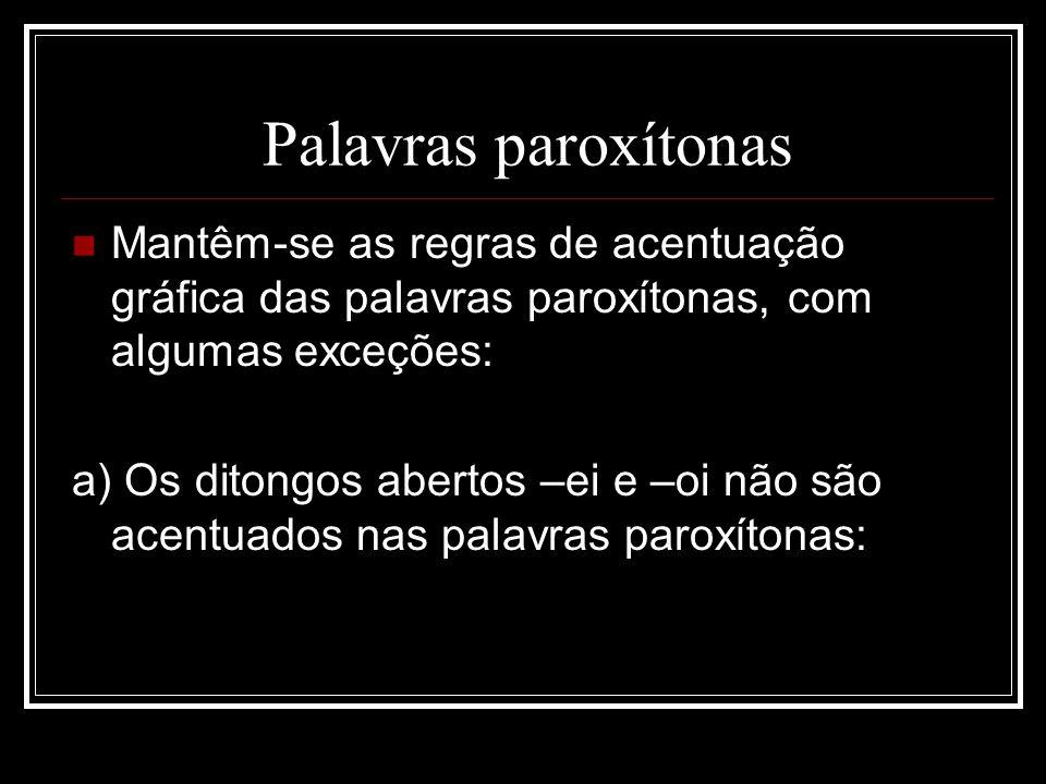Palavras paroxítonas Mantêm-se as regras de acentuação gráfica das palavras paroxítonas, com algumas exceções: