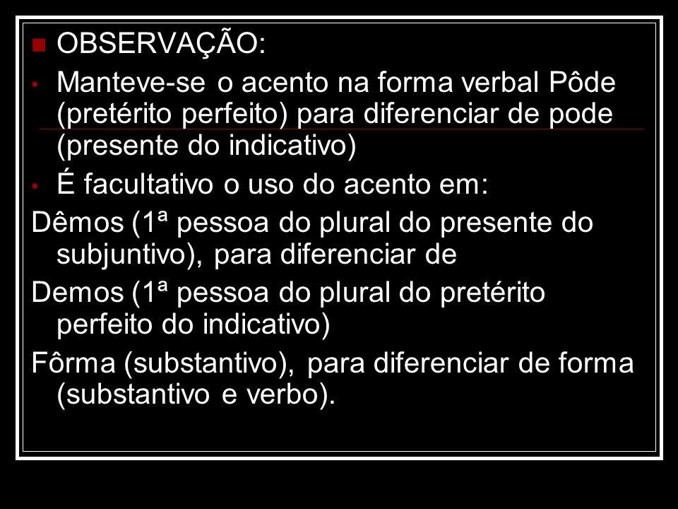 OBSERVAÇÃO: Manteve-se o acento na forma verbal Pôde (pretérito perfeito) para diferenciar de pode (presente do indicativo)