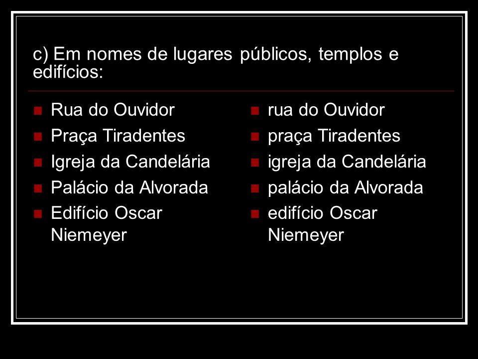 c) Em nomes de lugares públicos, templos e edifícios: