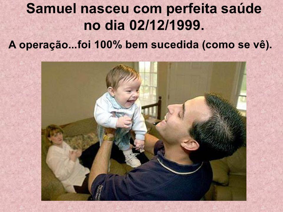 Samuel nasceu com perfeita saúde no dia 02/12/1999.