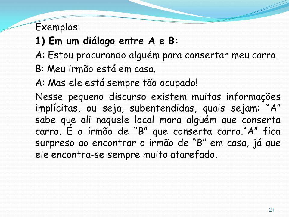 Exemplos: 1) Em um diálogo entre A e B: A: Estou procurando alguém para consertar meu carro.