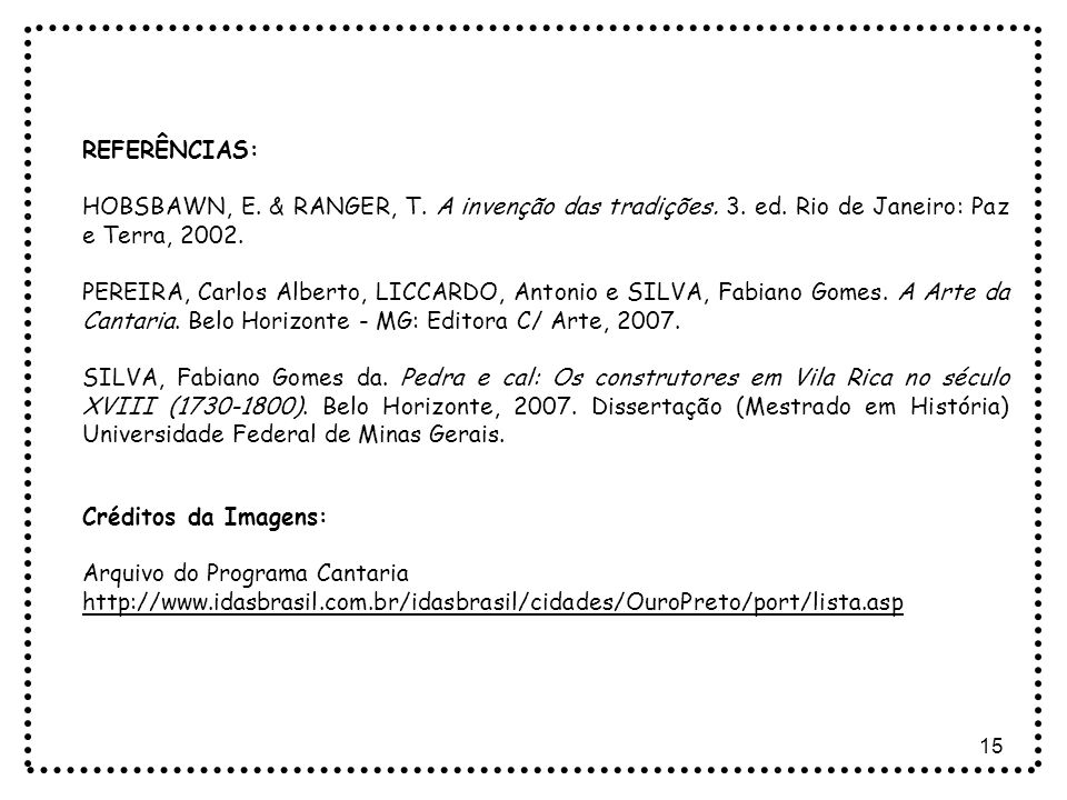 REFERÊNCIAS: HOBSBAWN, E. & RANGER, T. A invenção das tradições. 3. ed. Rio de Janeiro: Paz e Terra, 2002.