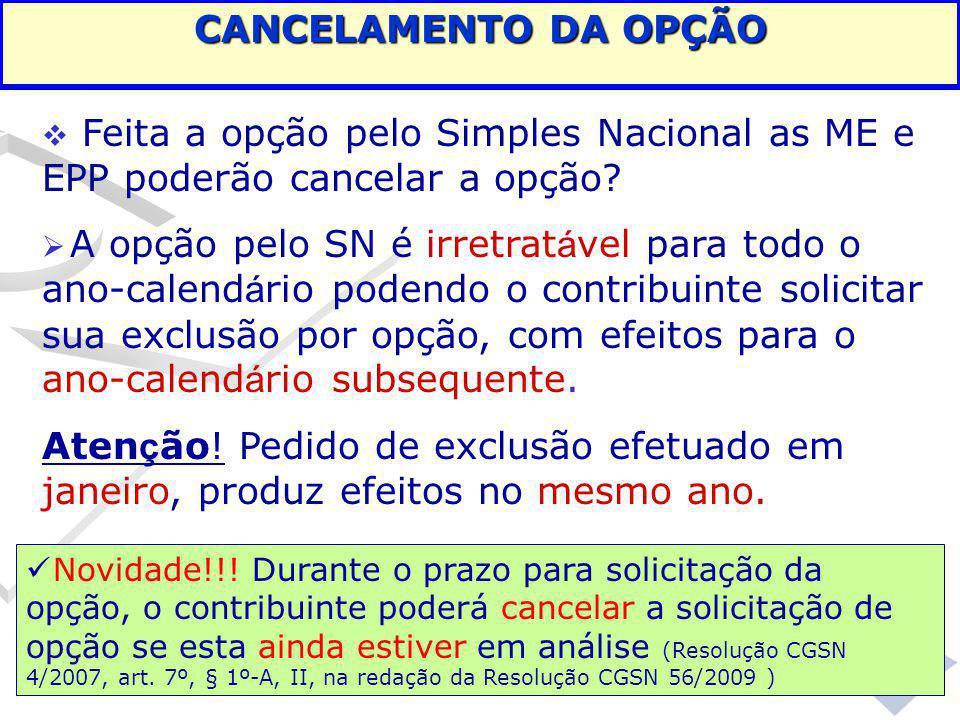 CANCELAMENTO DA OPÇÃO Feita a opção pelo Simples Nacional as ME e EPP poderão cancelar a opção
