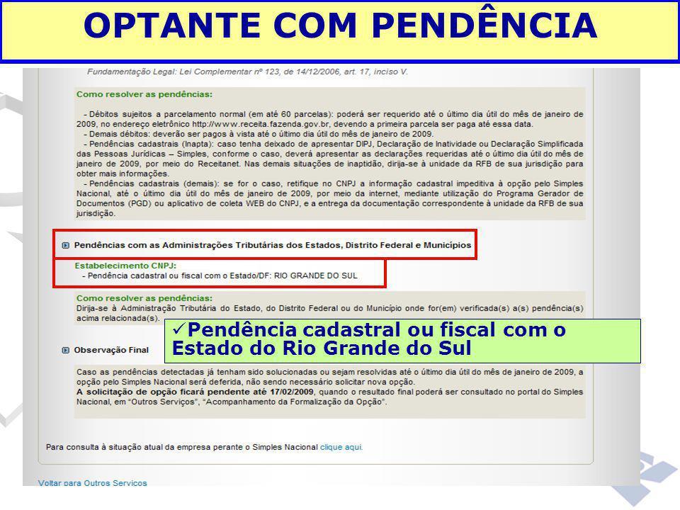 OPTANTE COM PENDÊNCIA Pendência cadastral ou fiscal com o Estado do Rio Grande do Sul. 00:00: