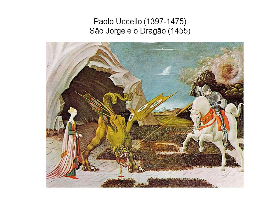Paolo Uccello (1397-1475) São Jorge e o Dragão (1455)
