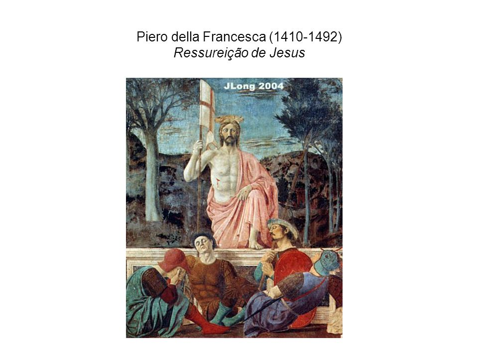 Piero della Francesca (1410-1492) Ressureição de Jesus